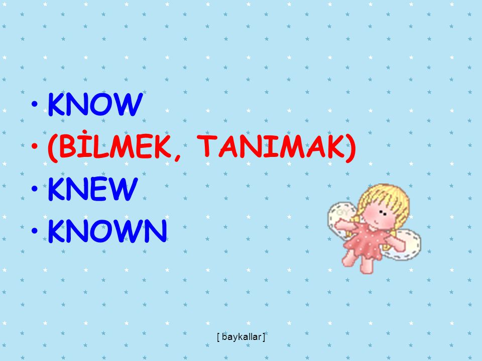 KNOW (BİLMEK, TANIMAK) KNEW KNOWN [ baykallar ]
